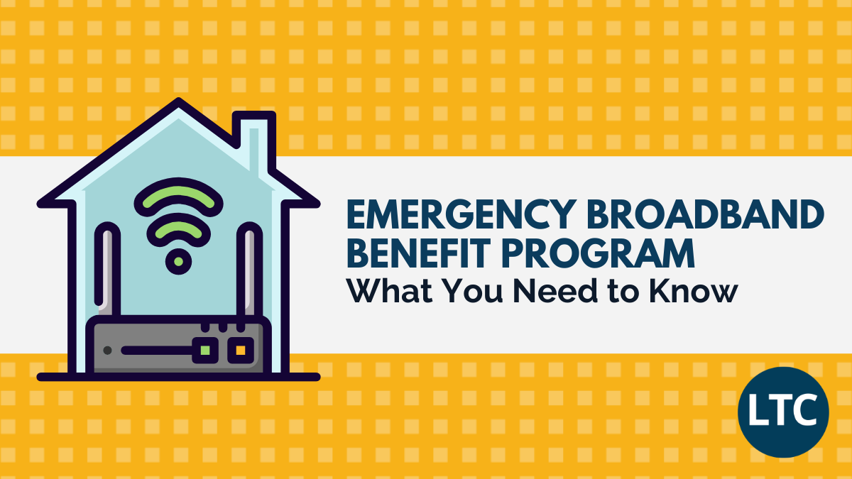 Emergency Broadband Benefit Program – What You Need to Know – Learning  Technology Center